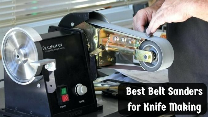 Best Belt Sanders For Knife Making Top Products Of 2019