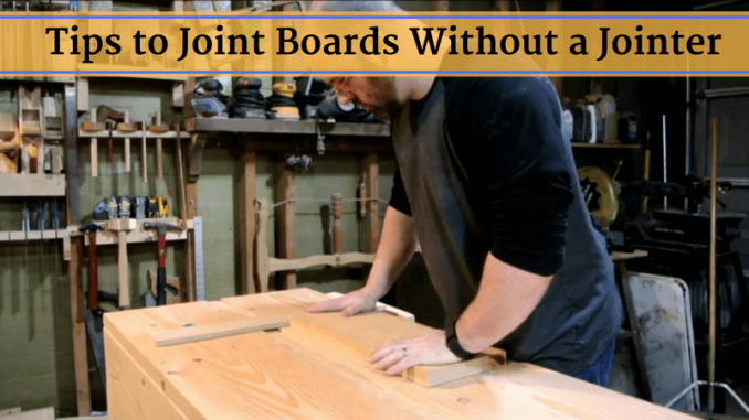 Tips to Joint Boards Without a Jointer