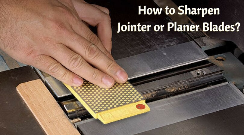 How to Sharpen Jointer or Planer Blades
