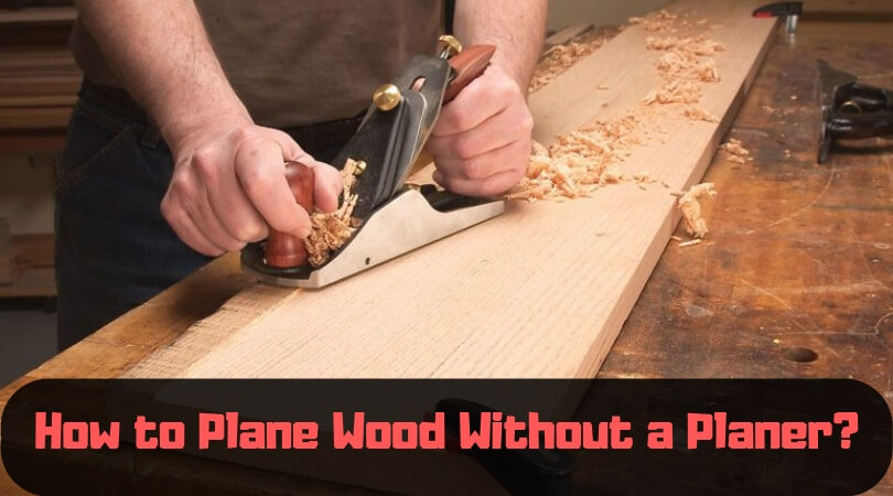 How to Plane Wood Without a Planer?